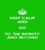 KEEP CALM AND GO TO THE INFINITY AND BEYOND - Personalised Poster A4 size