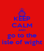 KEEP CALM AND go to the isle of wight - Personalised Poster A4 size