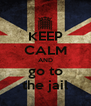 KEEP CALM AND go to the jail - Personalised Poster A4 size