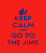 KEEP CALM AND GO TO THE JIMS - Personalised Poster A4 size