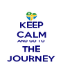 KEEP CALM AND GO TO THE JOURNEY - Personalised Poster A4 size