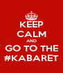 KEEP CALM AND GO TO THE #KABARET - Personalised Poster A4 size