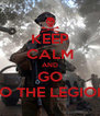 KEEP CALM AND GO TO THE LEGION - Personalised Poster A4 size
