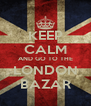 KEEP CALM AND GO TO THE LONDON BAZAR - Personalised Poster A4 size