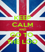 KEEP CALM AND GO TO  THE LOO - Personalised Poster A4 size