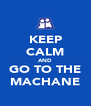 KEEP CALM AND GO TO THE MACHANE - Personalised Poster A4 size