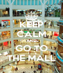 KEEP CALM AND GO TO THE MALL - Personalised Poster A4 size