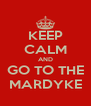 KEEP CALM AND GO TO THE MARDYKE - Personalised Poster A4 size