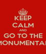 KEEP CALM AND GO TO THE MONUMENTAL - Personalised Poster A4 size