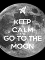 KEEP CALM AND GO TO THE MOON - Personalised Poster A4 size