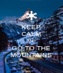 KEEP CALM AND GO TO THE MOUNTAINS - Personalised Poster A4 size
