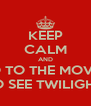 KEEP CALM AND GO TO THE MOVIES TO SEE TWILIGHT  - Personalised Poster A4 size