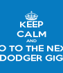 KEEP CALM AND GO TO THE NEXT DODGER GIG - Personalised Poster A4 size