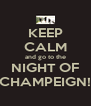 KEEP CALM and go to the NIGHT OF CHAMPEIGN! - Personalised Poster A4 size