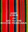 KEEP CALM AND GO TO THE NOCHE MEXICANA - Personalised Poster A4 size