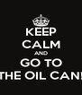 KEEP CALM AND GO TO THE OIL CAN! - Personalised Poster A4 size