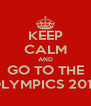 KEEP CALM AND GO TO THE OLYMPICS 2012 - Personalised Poster A4 size