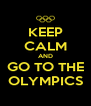 KEEP CALM AND GO TO THE OLYMPICS - Personalised Poster A4 size