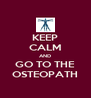 KEEP CALM AND GO TO THE OSTEOPATH - Personalised Poster A4 size