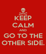 KEEP CALM AND GO TO THE OTHER SIDE. - Personalised Poster A4 size