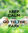 KEEP CALM AND GO TO THE PARK - Personalised Poster A4 size