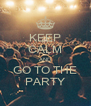 KEEP CALM AND GO TO THE PARTY - Personalised Poster A4 size
