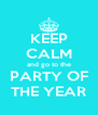 KEEP CALM and go to the PARTY OF THE YEAR - Personalised Poster A4 size