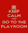 KEEP CALM AND GO TO THE PLAYROOM - Personalised Poster A4 size