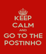 KEEP CALM AND GO TO THE POSTINHO - Personalised Poster A4 size