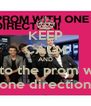 KEEP CALM AND go to the prom with one direction - Personalised Poster A4 size
