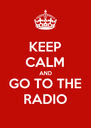 KEEP CALM AND GO TO THE RADIO - Personalised Poster A4 size