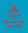 KEEP CALM AND Go to the real Gili - Personalised Poster A4 size