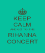 KEEP CALM AND GO TO THE RIHANNA CONCERT - Personalised Poster A4 size