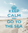 KEEP CALM AND GO TO THE SEA - Personalised Poster A4 size