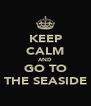 KEEP CALM AND GO TO THE SEASIDE - Personalised Poster A4 size