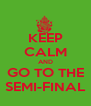 KEEP CALM AND GO TO THE SEMI-FINAL - Personalised Poster A4 size