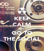 KEEP CALM AND GO TO THE SOCIAL - Personalised Poster A4 size