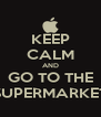 KEEP CALM AND GO TO THE SUPERMARKET - Personalised Poster A4 size