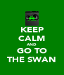 KEEP CALM AND GO TO THE SWAN - Personalised Poster A4 size