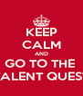 KEEP CALM AND GO TO THE  TALENT QUEST - Personalised Poster A4 size