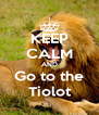 KEEP CALM AND Go to the Tiolot - Personalised Poster A4 size