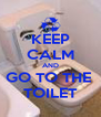 KEEP CALM AND GO TO THE  TOILET - Personalised Poster A4 size