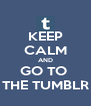 KEEP CALM AND GO TO  THE TUMBLR - Personalised Poster A4 size