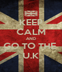 KEEP CALM AND GO TO THE  U.K - Personalised Poster A4 size