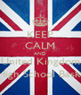 KEEP CALM AND Go to the United Kingdom Tea Party Tea Party 6th September High School Basketball Court @ 1:30 -2:30 - Personalised Poster A4 size
