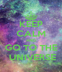 KEEP CALM AND GO TO THE  UNIVERSE - Personalised Poster A4 size