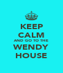 KEEP CALM AND GO TO THE WENDY HOUSE - Personalised Poster A4 size