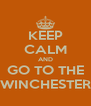 KEEP CALM AND GO TO THE WINCHESTER - Personalised Poster A4 size