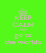 KEEP CALM AND go to the worlds - Personalised Poster A4 size