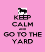 KEEP CALM AND GO TO THE YARD - Personalised Poster A4 size